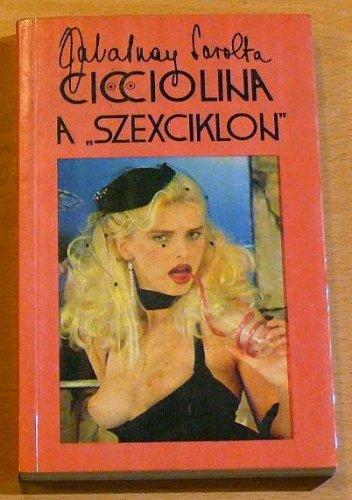 Zalatnay Sarolta: Cicciolina a szexciklon